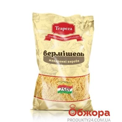 Вермишель Трапеза (Trapeza) 750 г – ИМ «Обжора»